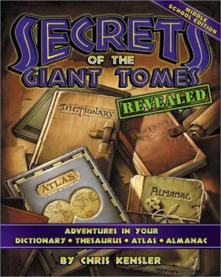 Secrets of the Giant Tomes Revealed: Adventures in Your Dictionary, Thesaurus, Atlas, and Almanac, Middle School Edition 9780743235242