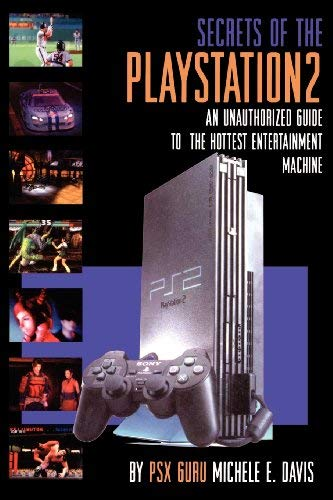Secrets of the PlayStation 2: An Unauthorized Guide to the Hottest Entertainment Machine 9780743413022
