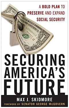 Securing America's Future: A Bold Plan to Preserve and Expand Social Security 9780742562431