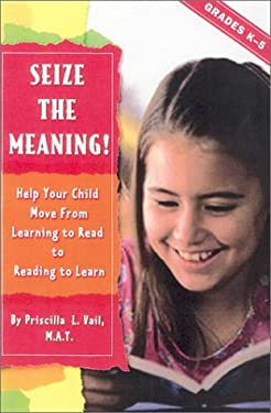 Seize the Meaning!: Help Your Child Move from Learning to Read to Reading to Learn 9780743230520