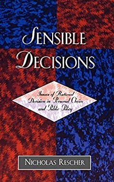 Sensible Decisions: Issues of Rational Decision in Personal Choice and Public Policy 9780742514904