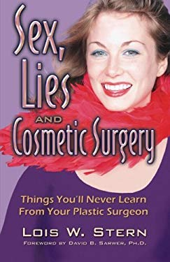 Sex, Lies and Cosmetic Surgery: Things You'll Never Learn from Your Plastic Surgeon 9780741432209