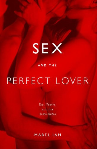 Sex and the Perfect Lover: Tao, Tantra, and the Kama Sutra 9780743292092