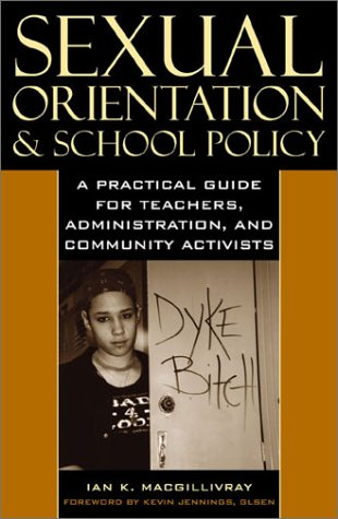 Sexual Orientation and School Policy: A Practical Guide for Teachers, Administrators, and Community Activists 9780742525085
