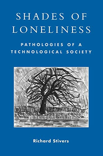 Shades of Loneliness: Pathologies of a Technological Society 9780742530034