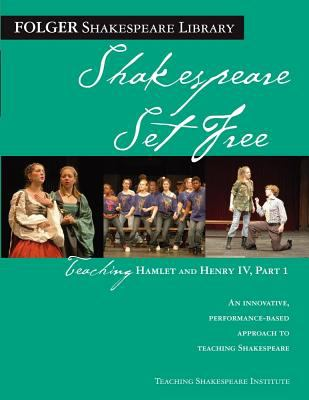 Shakespeare Set Free: Teaching Hamlet and Henry IV Part I 9780743288491