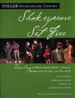 Shakespeare Set Free: Teaching a Midsummer Night's Dream, Romeo and Juliet, and Macbeth 9780743288507