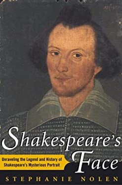 Shakespeare's Face: Unraveling the Legend and History of Shakespeare's Mysterious Portrait 9780743249324