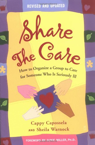 Share the Care: How to Organize a Group to Care for Someone Who Is Seriously Ill 9780743262682