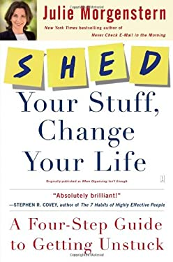 Shed Your Stuff, Change Your Life: A Four-Step Guide to Getting Unstuck 9780743250900