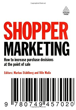 Shopper Marketing: How to Increase Purchase Decisions at the Point of Sale 9780749457020