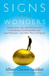 Signs and Wonders: Finding Peace, Joy, and Direction from Coincidences, Synchronicities, and Angel Murmurs--And Other Ways God Spe
