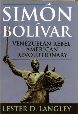 Simon Bolivar: Venezuelan Rebel, American Revolutionary 9780742537521