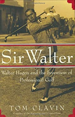 Sir Walter: Walter Hagen and the Invention of Professional Golf 9780743204866