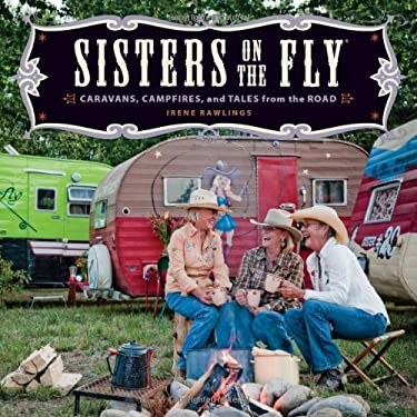 Sisters on the Fly: Caravans, Campfires, and Tales from the Road 9780740791314