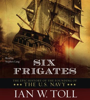 Six Frigates: The Epic History of the Founding of the U.S. Navy 9780743536844