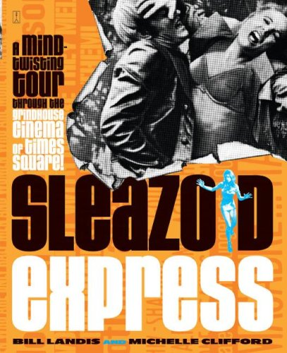 Sleazoid Express: A Mind-Twisted Tour Though the Grindhouse Cinema of Times Square 9780743215831