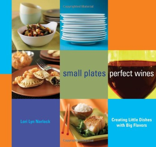 Small Plates, Perfect Wines: Creating Little Dishes with Big Flavors 9780740769139