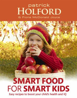Smart Food for Smart Kids: Easy Recipes to Boost Your Child's Health and IQ 9780749953454