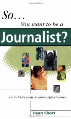 So You Want to be a Journalist?: An Insider's Guide to Career Opportunities 9780749427573