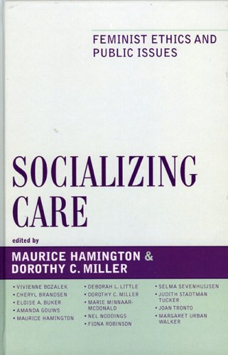 Socializing Care: Feminist Ethics and Public Issues 9780742550391