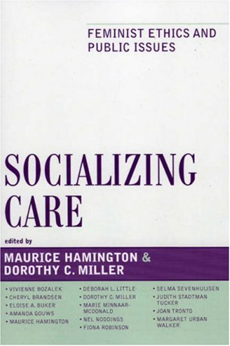Socializing Care: Feminist Ethics and Public Issues 9780742550407