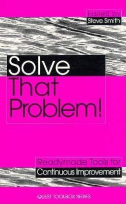 Solve That Problem!: Tools and Techniques for Continuous Improvement 9780749424824
