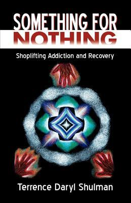 Something for Nothing: Shoplifting Addiction and Recovery 9780741417794
