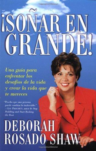 Sonar en Grande: Una Guia Para Enfrentar los Desafios de la Vida y Crear la Vida Que Te Mereces = Dream Big! 9780743219457