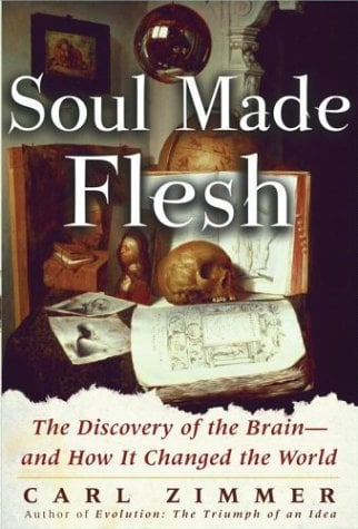 Soul Made Flesh: The Discovery of the Brain--And How It Changed the World 9780743230384