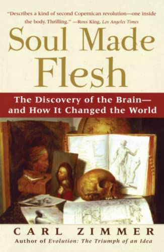 Soul Made Flesh: The Discovery of the Brain--And How It Changed the World 9780743272056