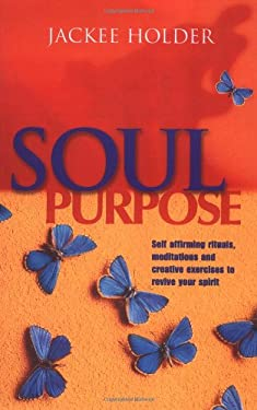 Soul Purpose: Self Affirming Rituals, Meditations and Creative Exercises to Revive Your Spirit 9780749919610