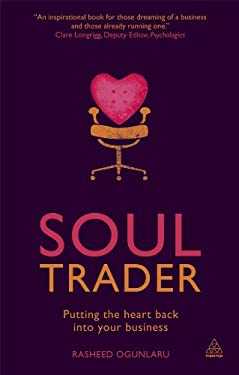 Soul Trader: Putting the Heart Back Into Your Business 9780749466374