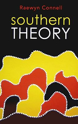Southern Theory: Social Science and the Global Dynamics of Knowledge 9780745642482