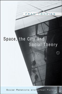 Space, the City and Social Theory: Social Relations and Urban Forms 9780745628257