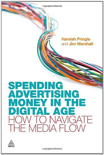 Spending Advertising Money in the Digital Age: How to Navigate the Media Flow 9780749463052