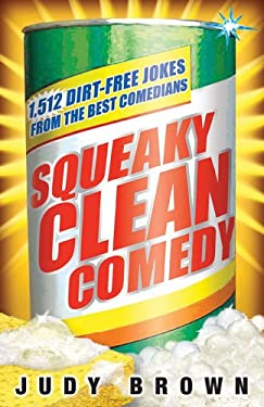 Squeaky Clean Comedy: 1,512 Dirt-Free Jokes from the Best Comedians Judy Brown