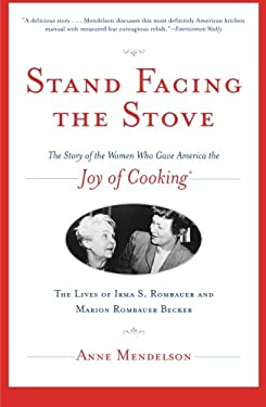 Stand Facing the Stove: The Story of the Women Who Gave America the Joy of Cooking 9780743229395