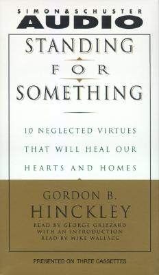 Standing for Something: Ten Neglected Virtues That Will Heal Our Hearts and Homes 9780743507066