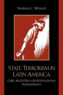 State Terrorism in Latin America: Chile, Argentina, and International Human Rights 9780742537200