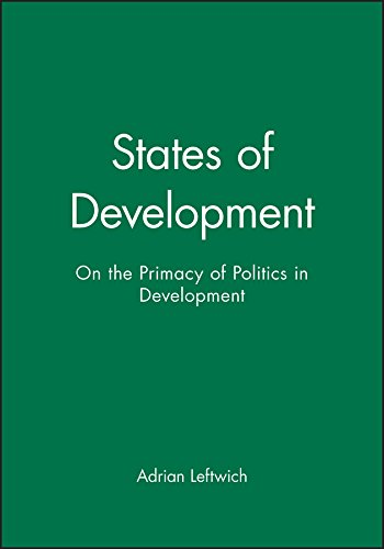 States of Development: On the Primacy of Politics in Development 9780745608433