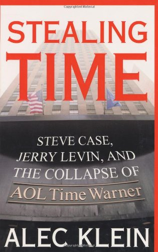 Stealing Time: Steve Case, Jerry Levin, and the Collapse of AOL Time Warner 9780743247863