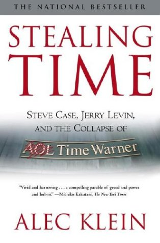 Stealing Time: Steve Case, Jerry Levin, and the Collapse of AOL Time Warner 9780743259842