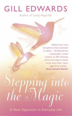 Stepping Into the Magic: A New Approach to Everyday Life 9780749927202