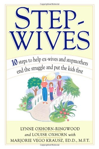 Stepwives: 10 Steps to Help Ex-Wives and Stepmothers End the Struggle and Put the Kids First 9780743222464