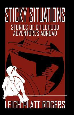 Sticky Situations: Stories of Childhood Adventures Abroad 9780741417541