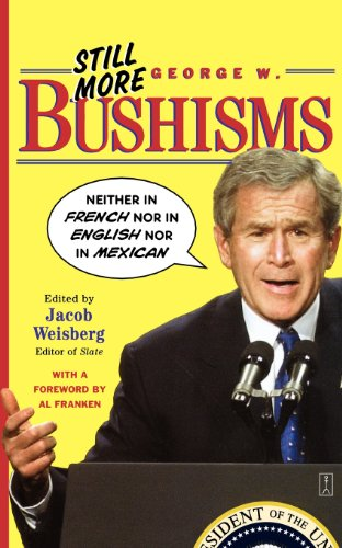 Still More George W. Bushisms: Neither in French Nor in English Nor in Mexican 9780743251006