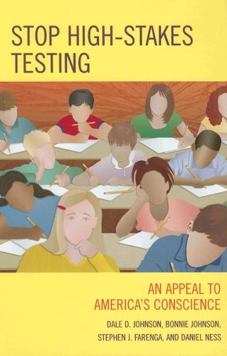 Stop High-Stakes Testing: An Appeal to America's Conscience 9780742559370