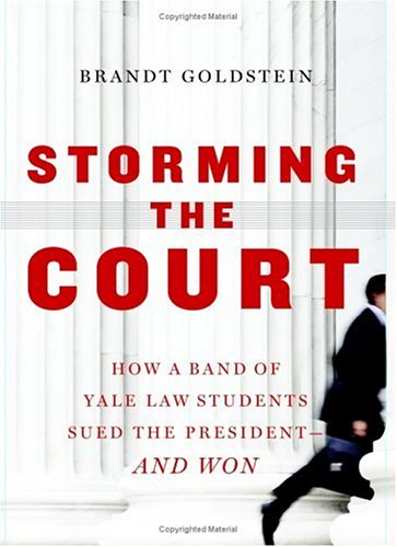 Storming the Court: How a Band of Yale Law Students Sued the President--And Won 9780743230018