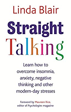 Straight Talking: Learn How to Overcome Insomnia, Anxiety, Negative Thinking and Other Modern-Day Stresses 9780749929558